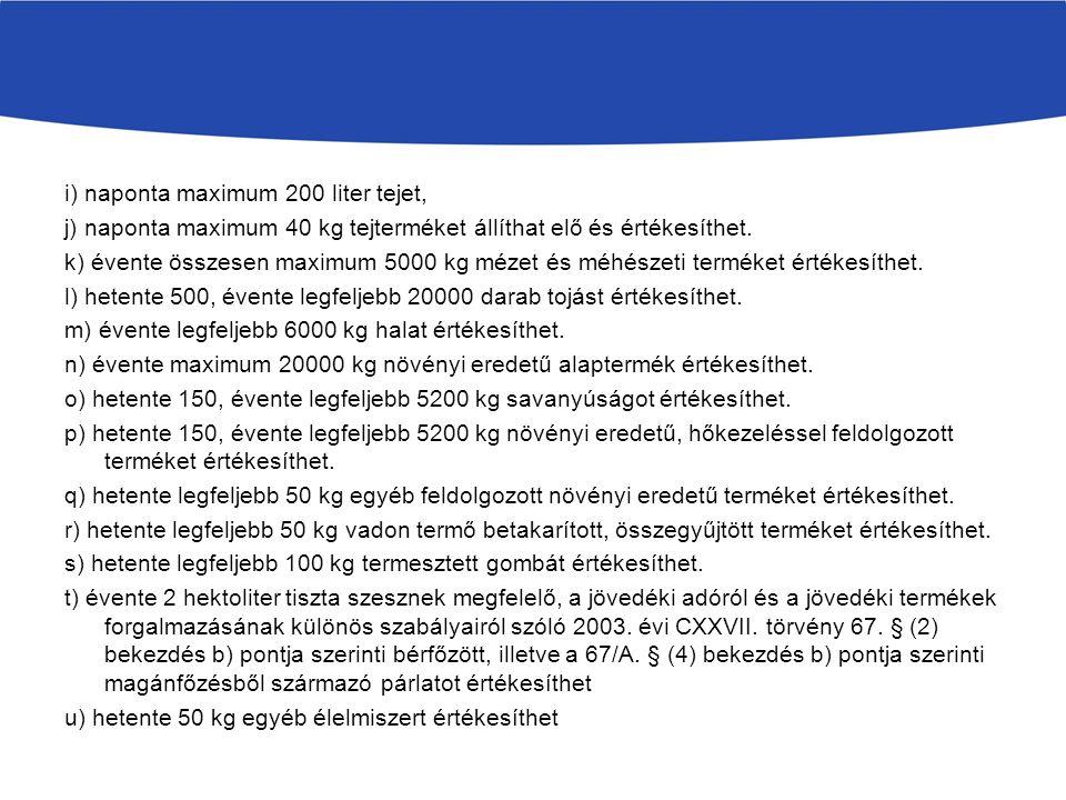 i) naponta maximum 200 liter tejet, j) naponta maximum 40 kg tejterméket állíthat elő és értékesíthet.