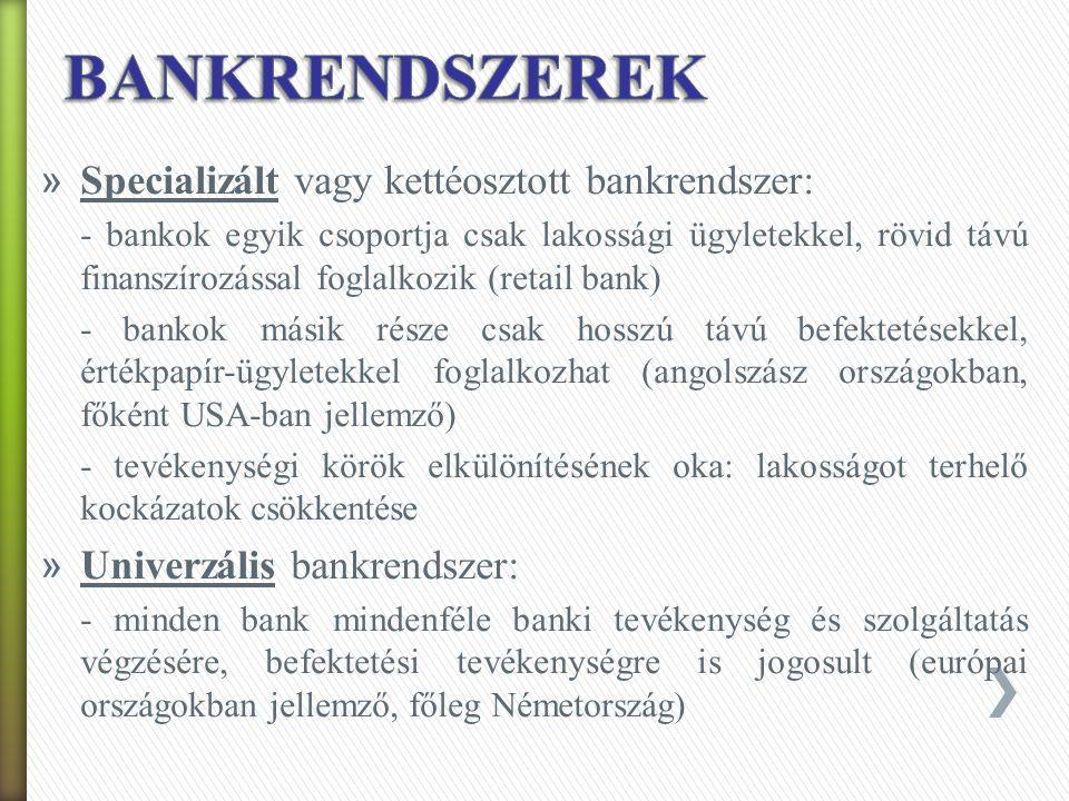 » Egyszintű bankrendszer: - a központi bank a gazdaság minden szereplőjének szolgáltatást nyújthat, - mellette szakosított bankok működnek - előnye: jobb áttekintést, ellenőrzést biztosít - hátránya: rugalmatlan » Kétszintű bankrendszer: - központi bank csak a kereskedelmi bankokkal és egyéb hitelintézetekkel áll kapcsolatban - a gazdasági szereplők csak a kereskedelmi bankokhoz és egyéb hitelintézetekhez fordulhatnak - előnye: hatékonyabb - hátránya: nehezebb az ellenőrzés