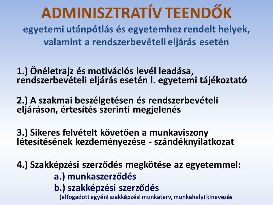 ADMINISZTRATÍV TEENDŐK egyetemi utánpótlás és egyetemhez rendelt helyek, valamint a rendszerbevételi eljárás esetén 1.) Önéletrajz és motivációs levél