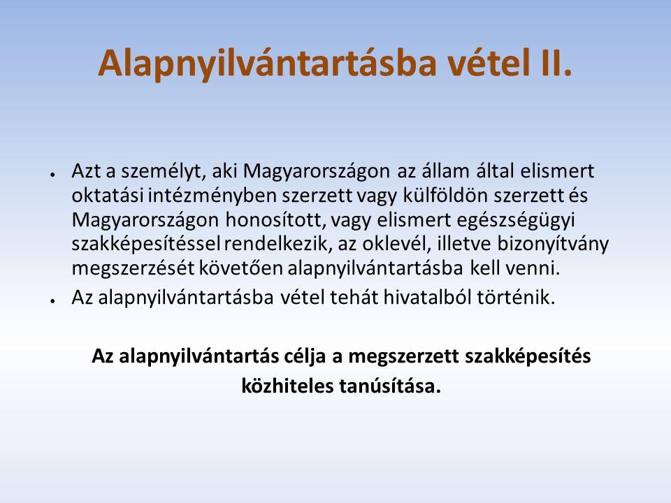 Alapnyilvántartásba vétel II. ● Azt a személyt, aki Magyarországon az állam által elismert oktatási intézményben szerzett vagy külföldön szerzett és M