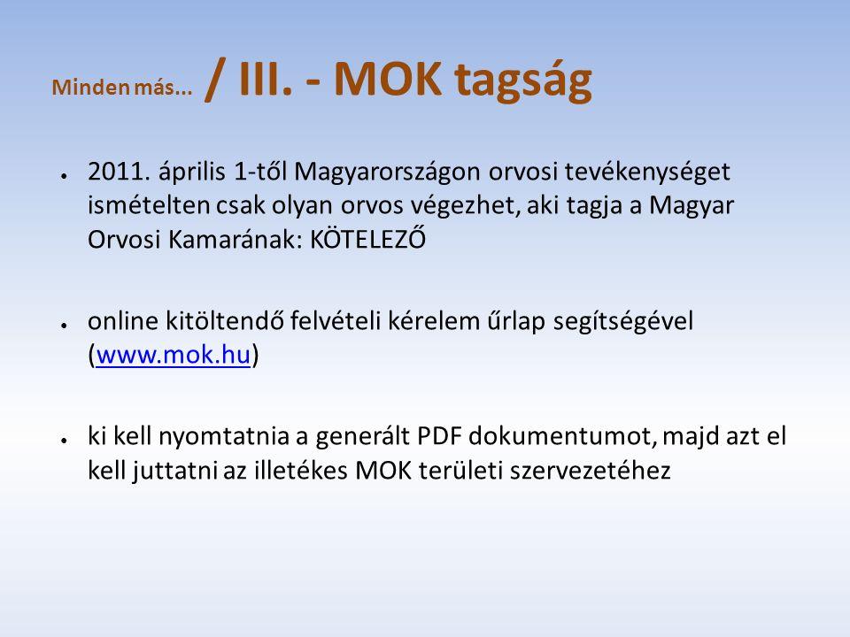 Minden más... / III. - MOK tagság ● 2011. április 1-től Magyarországon orvosi tevékenységet ismételten csak olyan orvos végezhet, aki tagja a Magyar O