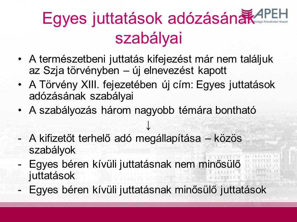 Egyes juttatások adózásának szabályai A természetbeni juttatás kifejezést már nem találjuk az Szja törvényben – új elnevezést kapott A Törvény XIII.