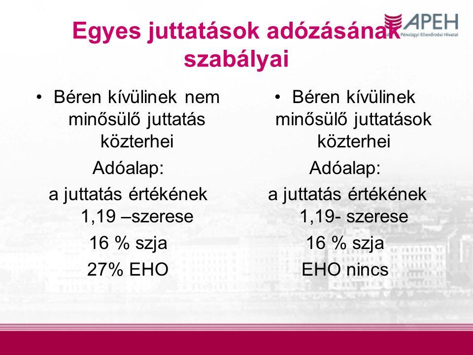 Egyes juttatások adózásának szabályai Béren kívülinek nem minősülő juttatás közterhei Adóalap: a juttatás értékének 1,19 –szerese 16 % szja 27% EHO Béren kívülinek minősülő juttatások közterhei Adóalap: a juttatás értékének 1,19- szerese 16 % szja EHO nincs