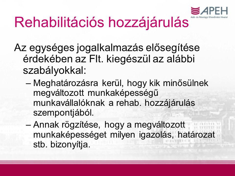 Rehabilitációs hozzájárulás Az egységes jogalkalmazás elősegítése érdekében az Flt.