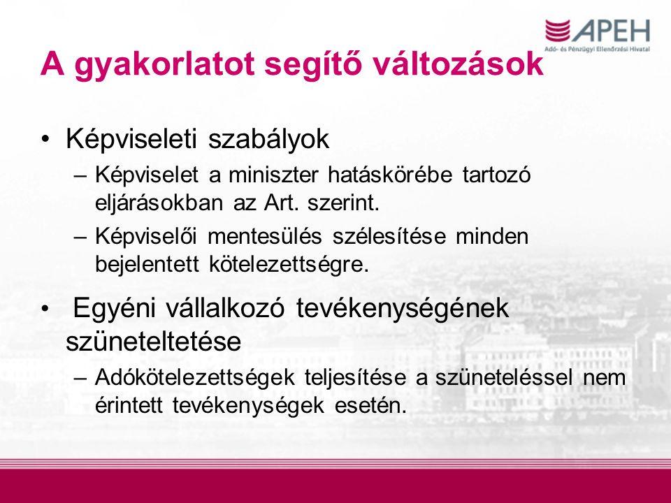 A gyakorlatot segítő változások Képviseleti szabályok –Képviselet a miniszter hatáskörébe tartozó eljárásokban az Art.