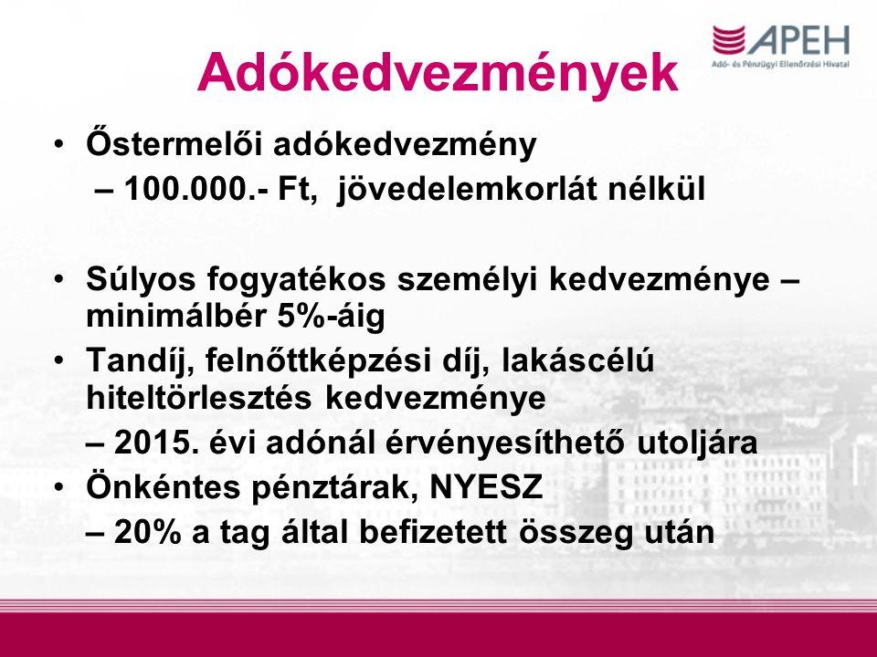 Adókedvezmények Őstermelői adókedvezmény – 100.000.- Ft, jövedelemkorlát nélkül Súlyos fogyatékos személyi kedvezménye – minimálbér 5%-áig Tandíj, felnőttképzési díj, lakáscélú hiteltörlesztés kedvezménye – 2015.
