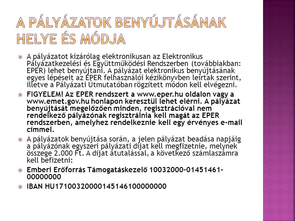  A pályázatot kizárólag elektronikusan az Elektronikus Pályázatkezelési és Együttműködési Rendszerben (továbbiakban: EPER) lehet benyújtani.