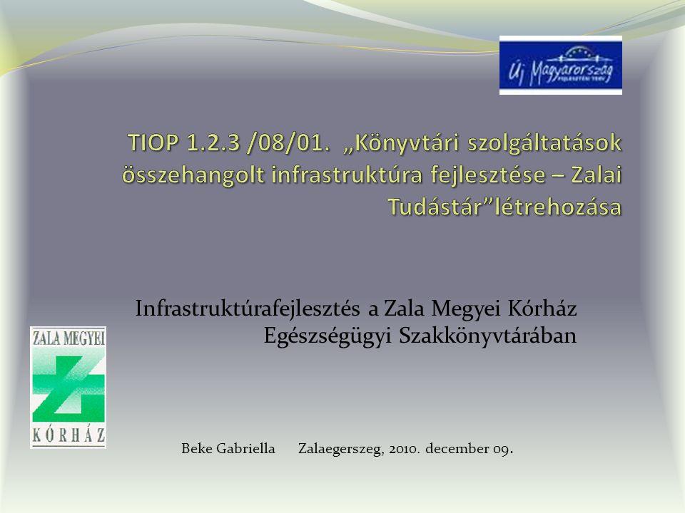 Infrastruktúrafejlesztés a Zala Megyei Kórház Egészségügyi Szakkönyvtárában Beke Gabriella Zalaegerszeg, 2010.