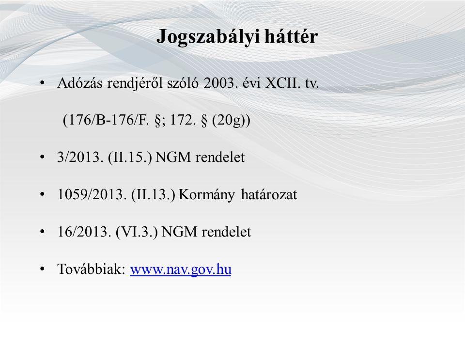 Jogszabályi háttér Adózás rendjéről szóló 2003. évi XCII. tv. (176/B-176/F. §; 172. § (20g)) 3/2013. (II.15.) NGM rendelet 1059/2013. (II.13.) Kormány