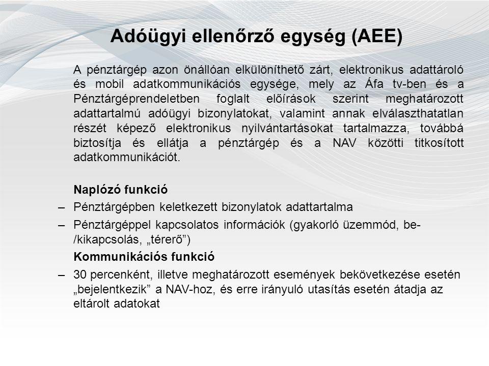 Adóügyi ellenőrző egység (AEE) A pénztárgép azon önállóan elkülöníthető zárt, elektronikus adattároló és mobil adatkommunikációs egysége, mely az Áfa tv-ben és a Pénztárgéprendeletben foglalt előírások szerint meghatározott adattartalmú adóügyi bizonylatokat, valamint annak elválaszthatatlan részét képező elektronikus nyilvántartásokat tartalmazza, továbbá biztosítja és ellátja a pénztárgép és a NAV közötti titkosított adatkommunikációt.