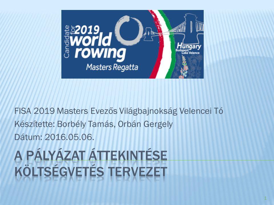 FISA 2019 Masters Evezős Világbajnokság Velencei Tó Készítette: Borbély Tamás, Orbán Gergely Dátum: 2016.05.06. 1