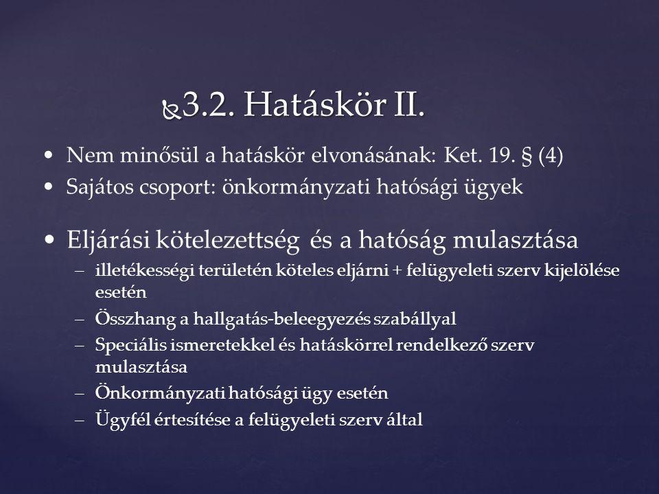  3.2. Hatáskör II. Nem minősül a hatáskör elvonásának: Ket.