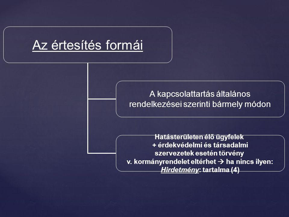 Az értesítés formái A kapcsolattartás általános rendelkezései szerinti bármely módon Hatásterületen élő ügyfelek + érdekvédelmi és társadalmi szervezetek esetén törvény v.
