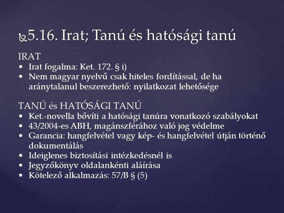  5.16. Irat; Tanú és hatósági tanú IRAT Irat fogalma: Ket.
