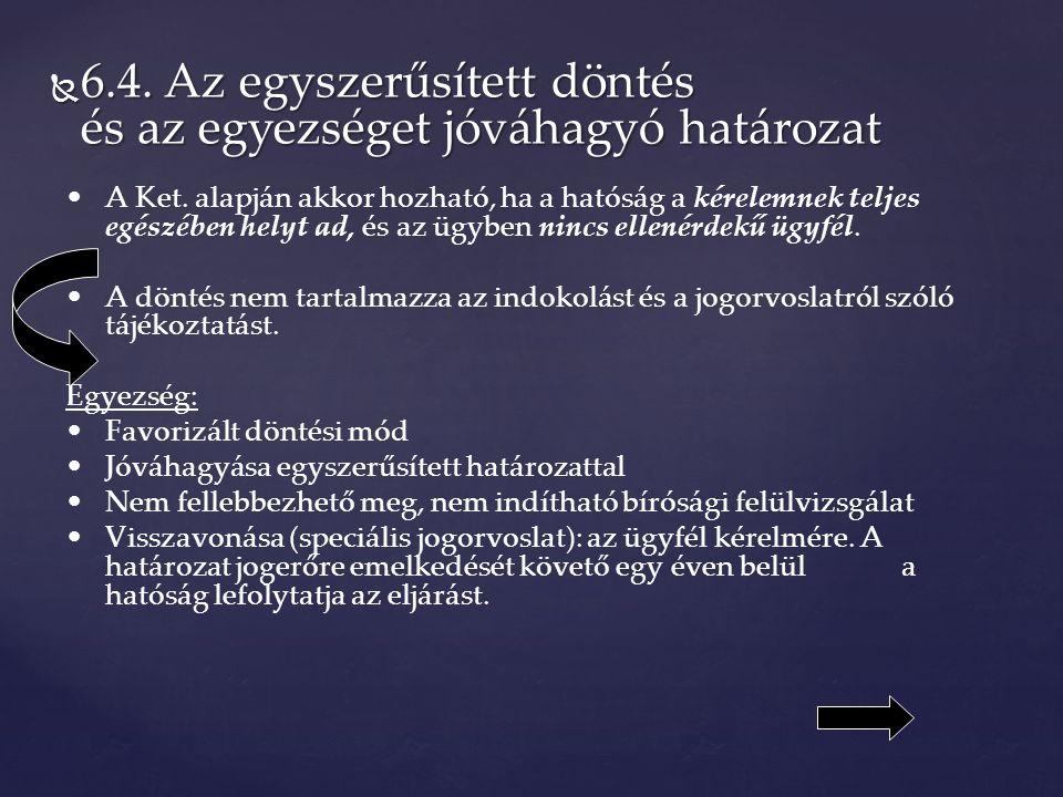  6.4. Az egyszerűsített döntés és az egyezséget jóváhagyó határozat A Ket.