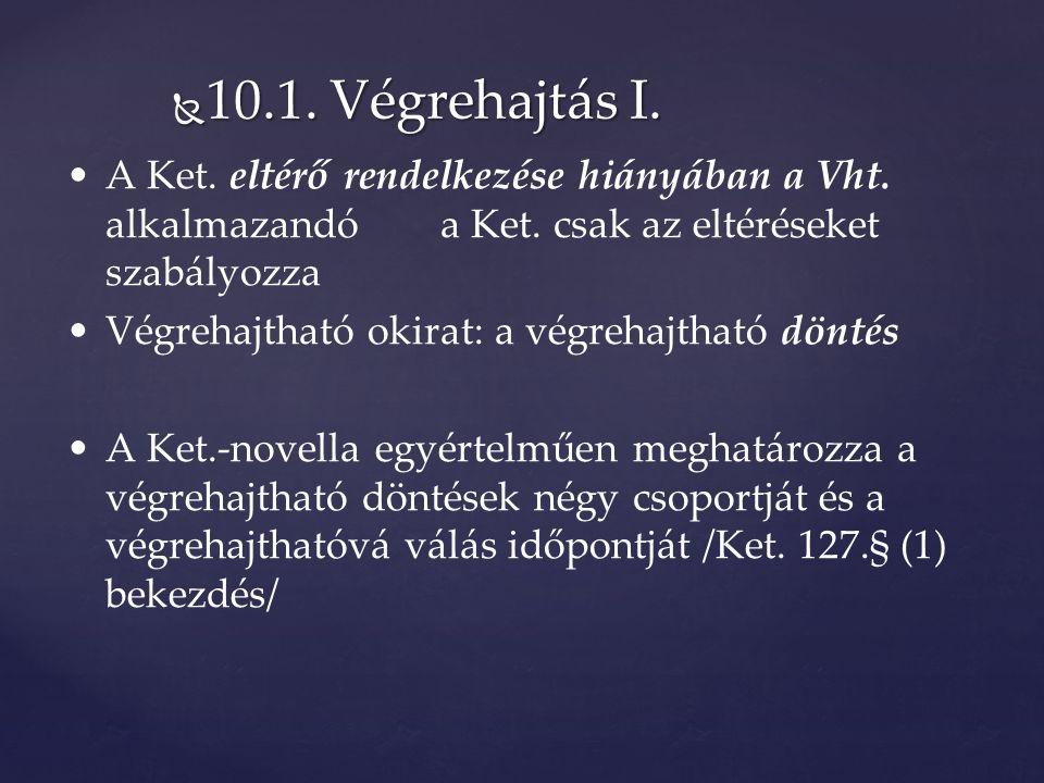  10.1. Végrehajtás I. A Ket. eltérő rendelkezése hiányában a Vht.