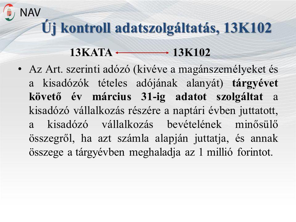 Új kontroll adatszolgáltatás, 13K102 13KATA 13K102 Az Art.