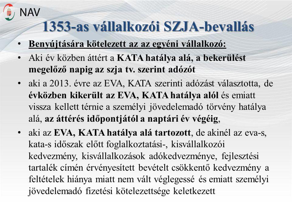 1353-as vállalkozói SZJA-bevallás Benyújtására kötelezett az az egyéni vállalkozó: Aki év közben áttért a KATA hatálya alá, a bekerülést megelőző napig az szja tv.