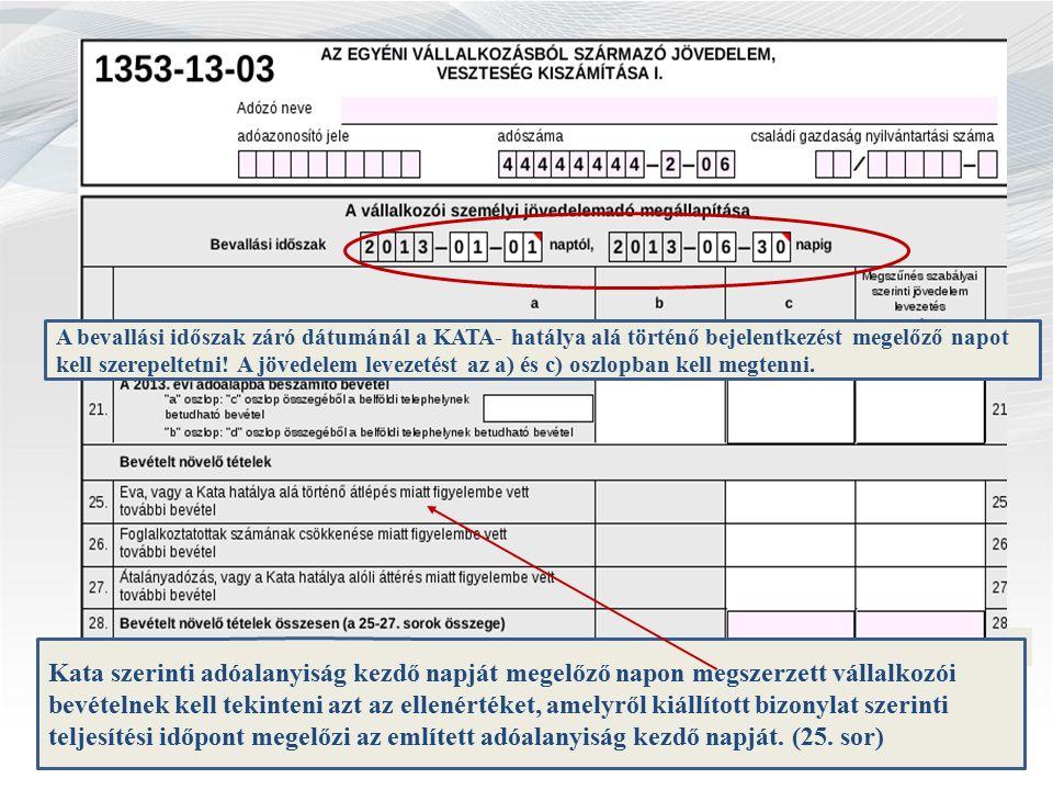 A bevallási időszak záró dátumánál a KATA- hatálya alá történő bejelentkezést megelőző napot kell szerepeltetni.