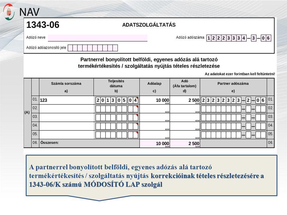 A partnerrel bonyolított belföldi, egyenes adózás alá tartozó korrekcióinak tételes részletezésére a 1343-06/K számú MÓDOSÍTÓ LAP szolgál termékértékesítés / szolgáltatás nyújtás korrekcióinak tételes részletezésére a 1343-06/K számú MÓDOSÍTÓ LAP szolgál