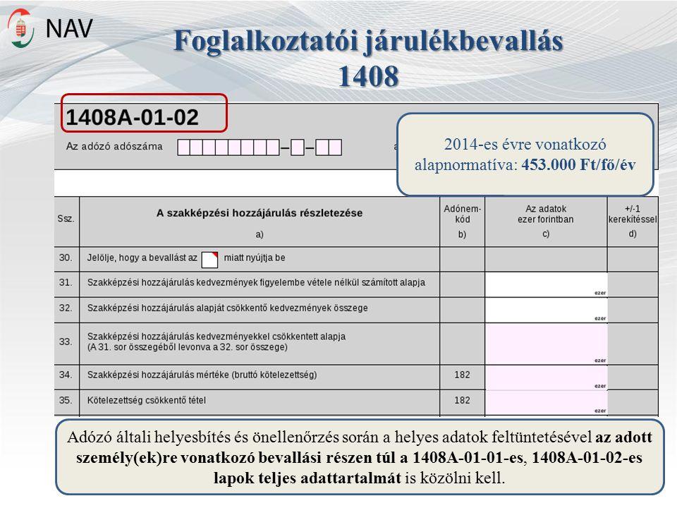 Foglalkoztatói járulékbevallás 1408 Adózó általi helyesbítés és önellenőrzés során a helyes adatok feltüntetésével az adott személy(ek)re vonatkozó bevallási részen túl a 1408A-01-01-es, 1408A-01-02-es lapok teljes adattartalmát is közölni kell.