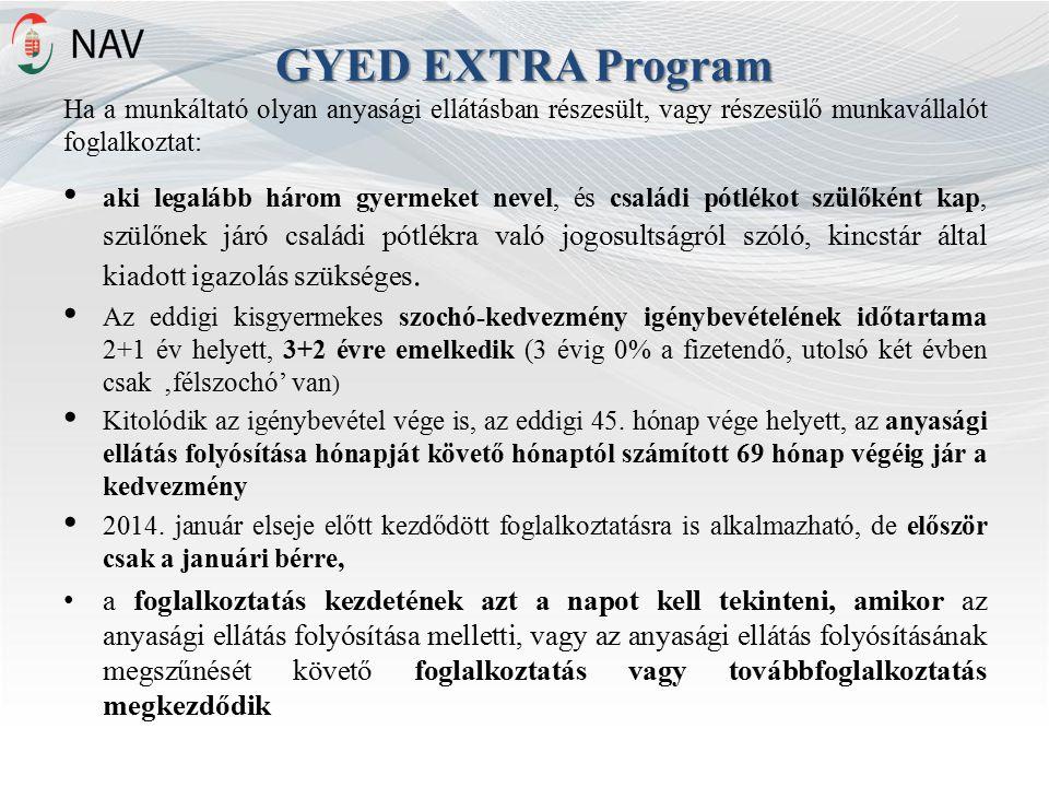 GYED EXTRA Program Ha a munkáltató olyan anyasági ellátásban részesült, vagy részesülő munkavállalót foglalkoztat: aki legalább három gyermeket nevel, és családi pótlékot szülőként kap, szülőnek járó családi pótlékra való jogosultságról szóló, kincstár által kiadott igazolás szükséges.