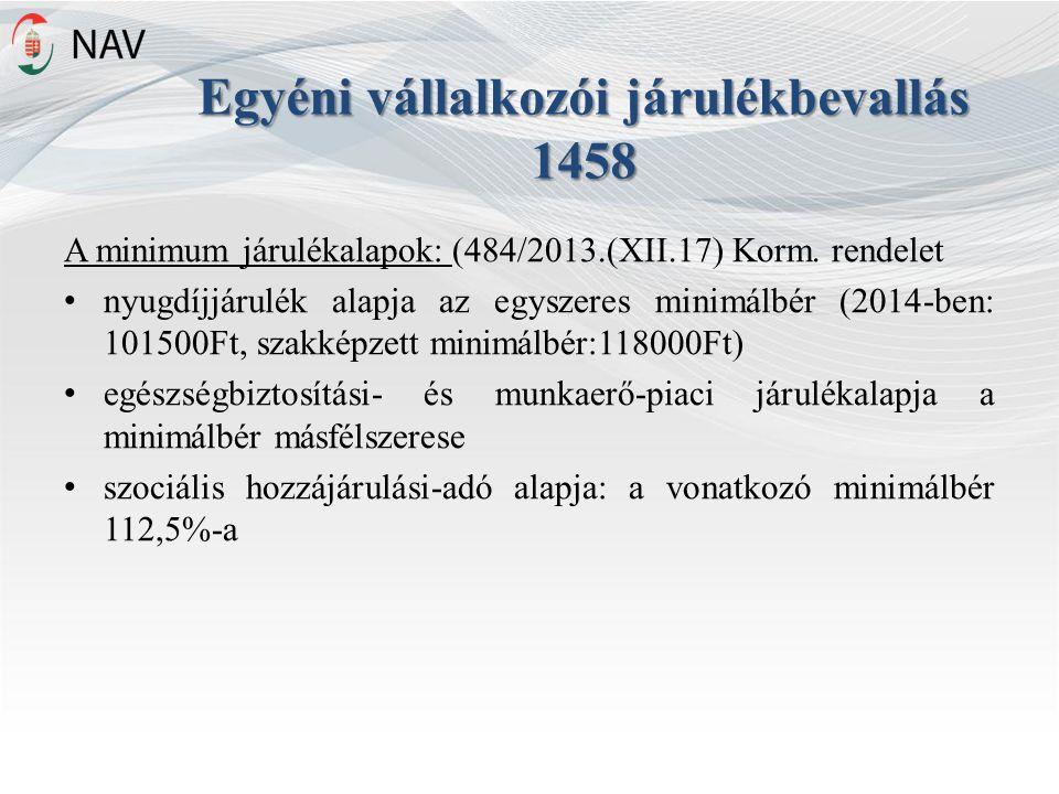 Egyéni vállalkozói járulékbevallás 1458 A minimum járulékalapok: (484/2013.(XII.17) Korm.