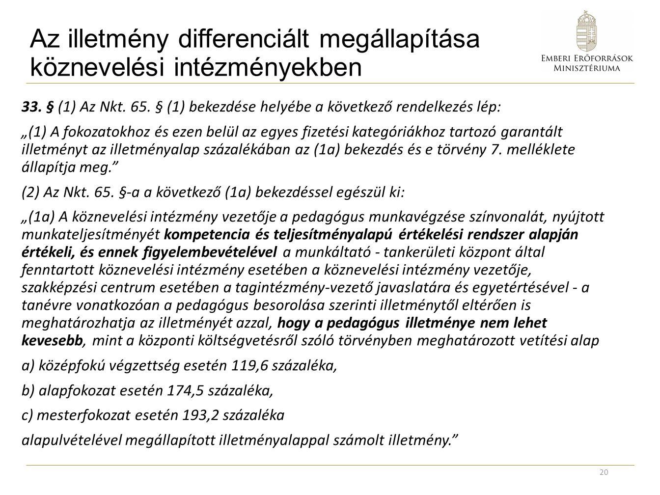 """Az illetmény differenciált megállapítása köznevelési intézményekben 33. § (1) Az Nkt. 65. § (1) bekezdése helyébe a következő rendelkezés lép: """"(1) A"""