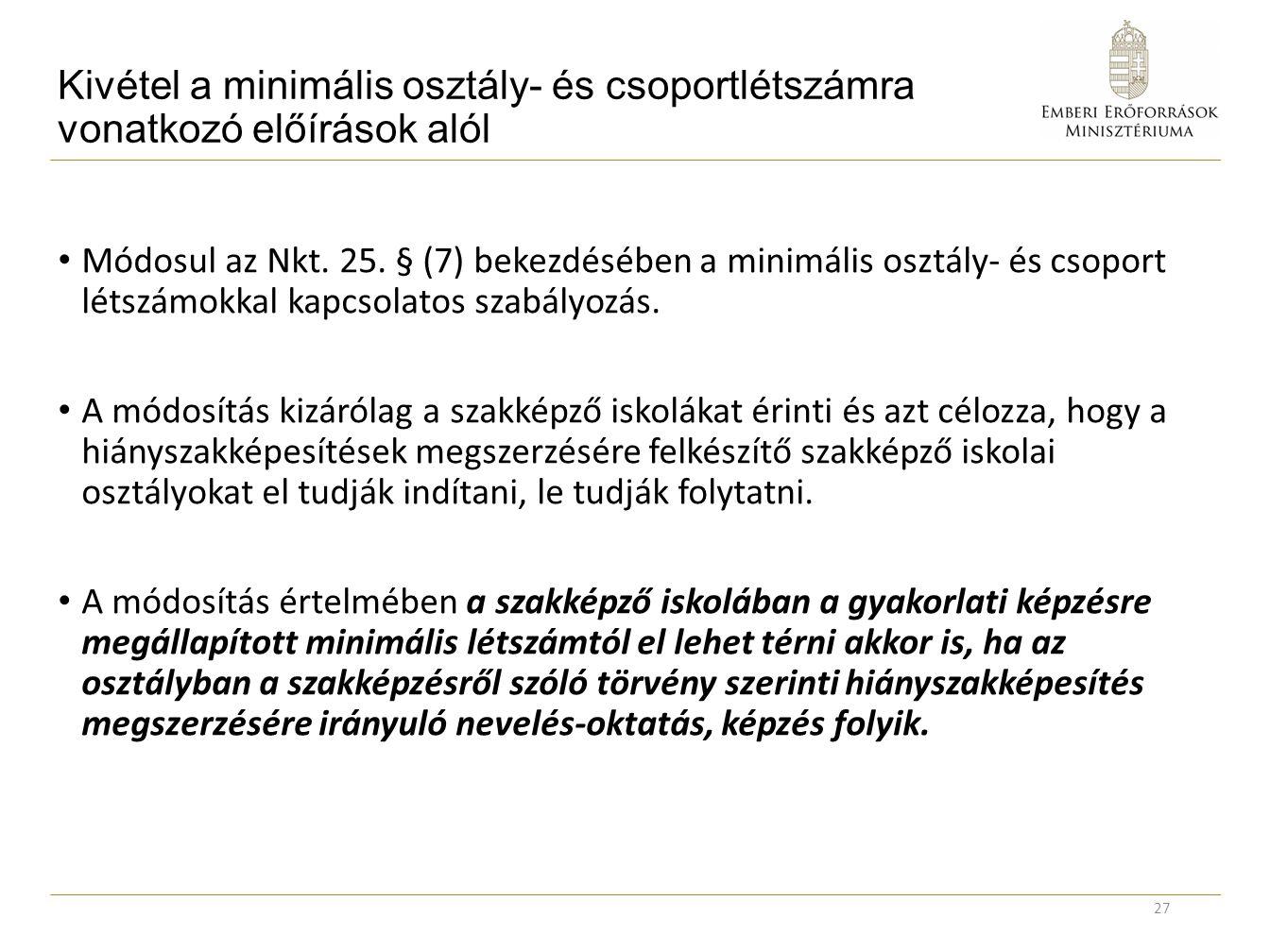 Kivétel a minimális osztály- és csoportlétszámra vonatkozó előírások alól Módosul az Nkt. 25. § (7) bekezdésében a minimális osztály- és csoport létsz