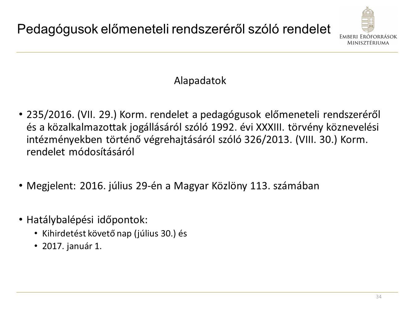 Pedagógusok előmeneteli rendszeréről szóló rendelet Alapadatok 235/2016. (VII. 29.) Korm. rendelet a pedagógusok előmeneteli rendszeréről és a közalka