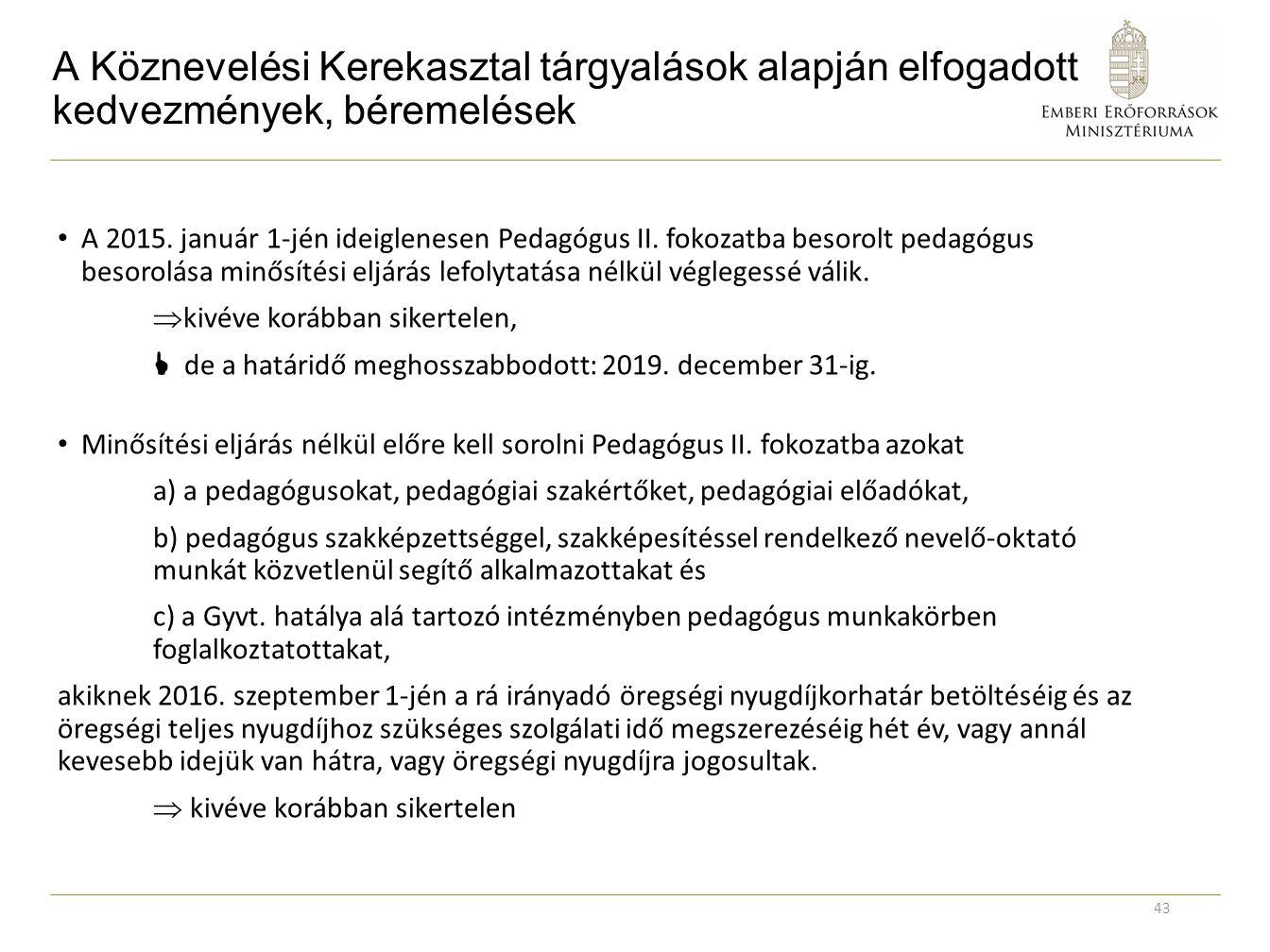 A Köznevelési Kerekasztal tárgyalások alapján elfogadott kedvezmények, béremelések A 2015. január 1-jén ideiglenesen Pedagógus II. fokozatba besorolt
