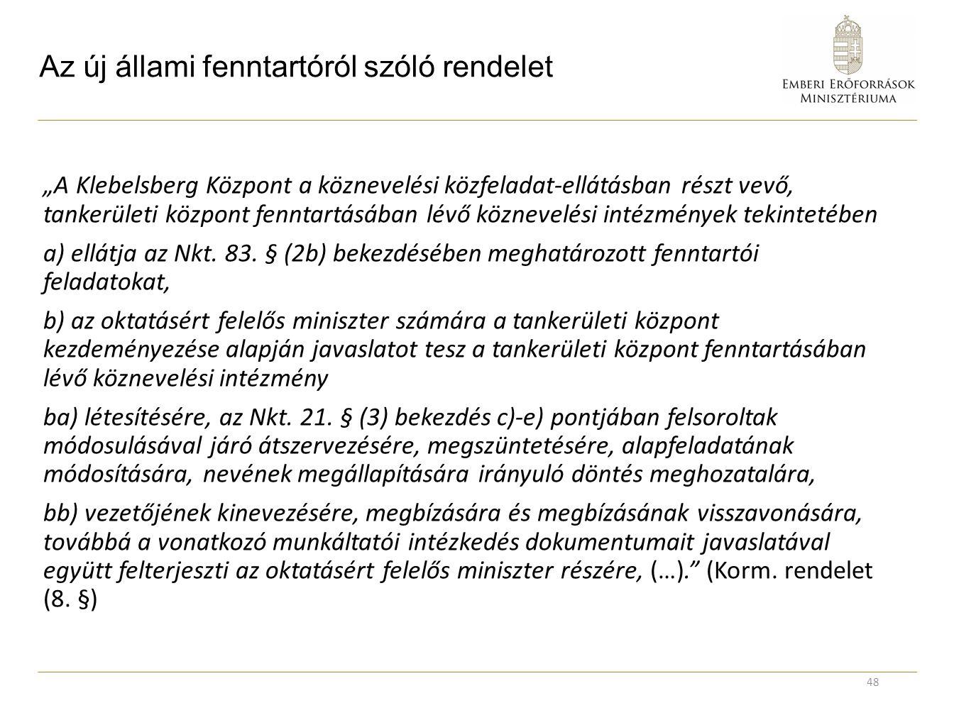 """Az új állami fenntartóról szóló rendelet """"A Klebelsberg Központ a köznevelési közfeladat-ellátásban részt vevő, tankerületi központ fenntartásában lév"""