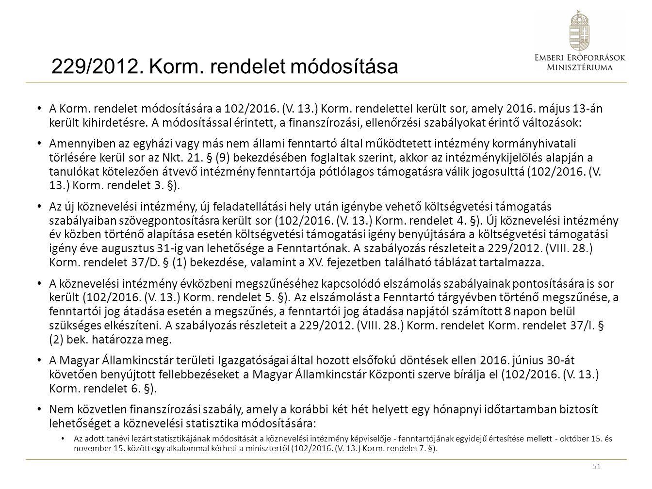 229/2012. Korm. rendelet módosítása A Korm. rendelet módosítására a 102/2016. (V. 13.) Korm. rendelettel került sor, amely 2016. május 13-án került ki