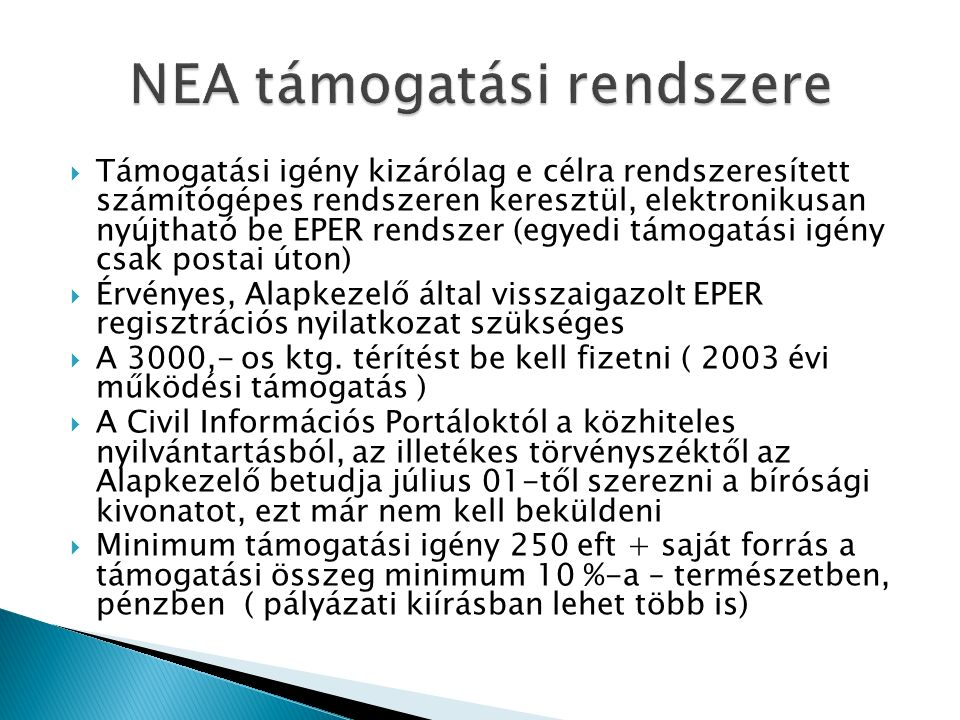  Támogatási igény kizárólag e célra rendszeresített számítógépes rendszeren keresztül, elektronikusan nyújtható be EPER rendszer (egyedi támogatási igény csak postai úton)  Érvényes, Alapkezelő által visszaigazolt EPER regisztrációs nyilatkozat szükséges  A 3000,- os ktg.