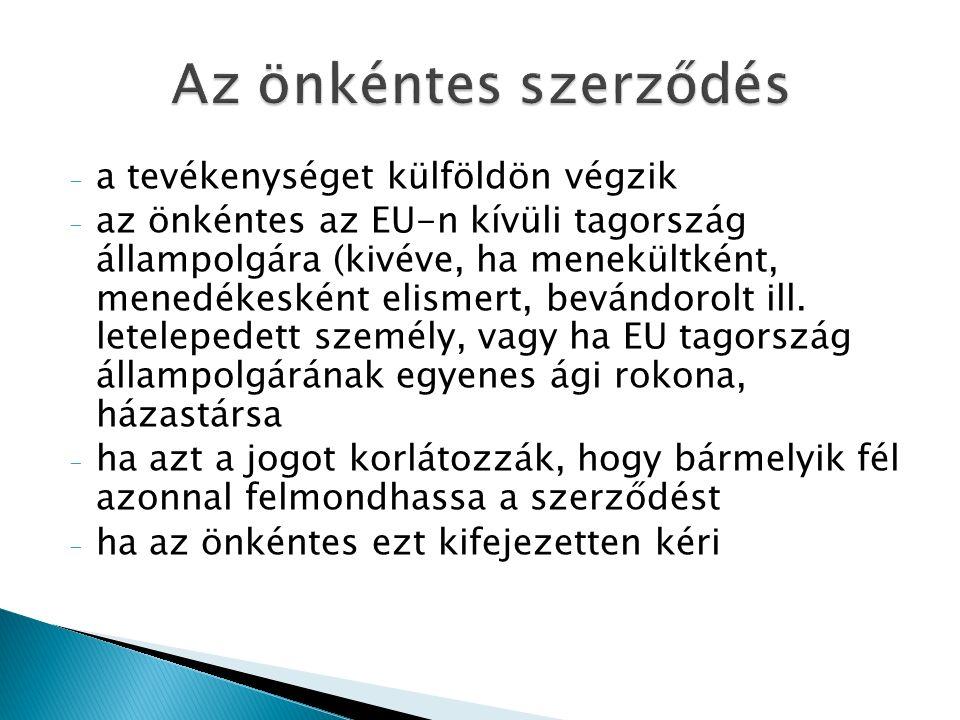- a tevékenységet külföldön végzik - az önkéntes az EU-n kívüli tagország állampolgára (kivéve, ha menekültként, menedékesként elismert, bevándorolt ill.
