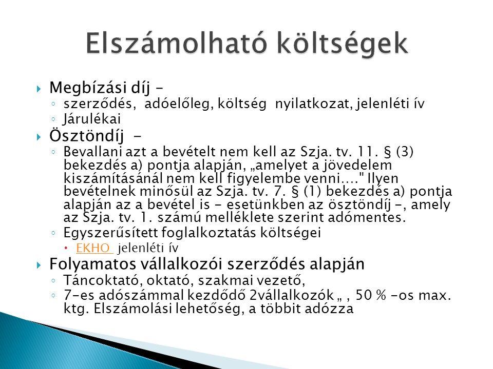  Megbízási díj – ◦ szerződés, adóelőleg, költség nyilatkozat, jelenléti ív ◦ Járulékai  Ösztöndíj - ◦ Bevallani azt a bevételt nem kell az Szja.