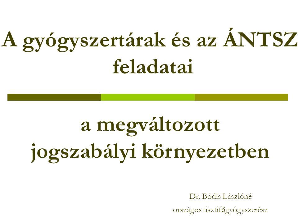 A gyógyszertárak és az ÁNTSZ feladatai a megváltozott jogszabályi környezetben Dr.