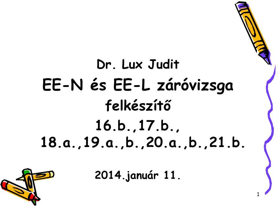 Dr. Lux Judit EE-N és EE-L záróvizsga felkészítő 16.b.,17.b., 18.a.,19.a.,b.,20.a.,b.,21.b. 2014.január 11. 1