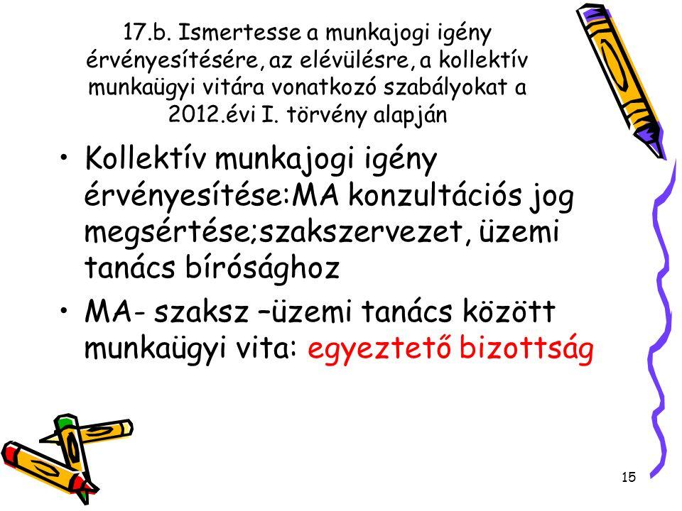 17.b. Ismertesse a munkajogi igény érvényesítésére, az elévülésre, a kollektív munkaügyi vitára vonatkozó szabályokat a 2012.évi I. törvény alapján Ko