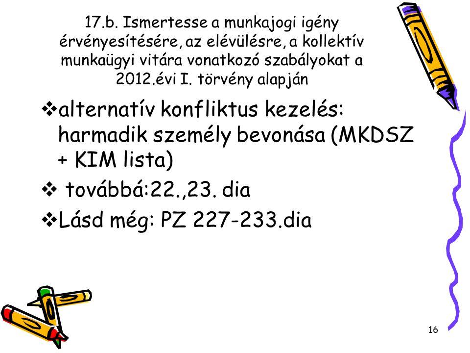 17.b. Ismertesse a munkajogi igény érvényesítésére, az elévülésre, a kollektív munkaügyi vitára vonatkozó szabályokat a 2012.évi I. törvény alapján 