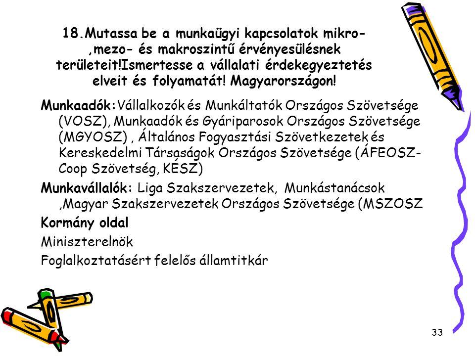 18.Mutassa be a munkaügyi kapcsolatok mikro-,mezo- és makroszintű érvényesülésnek területeit!Ismertesse a vállalati érdekegyeztetés elveit és folyamat