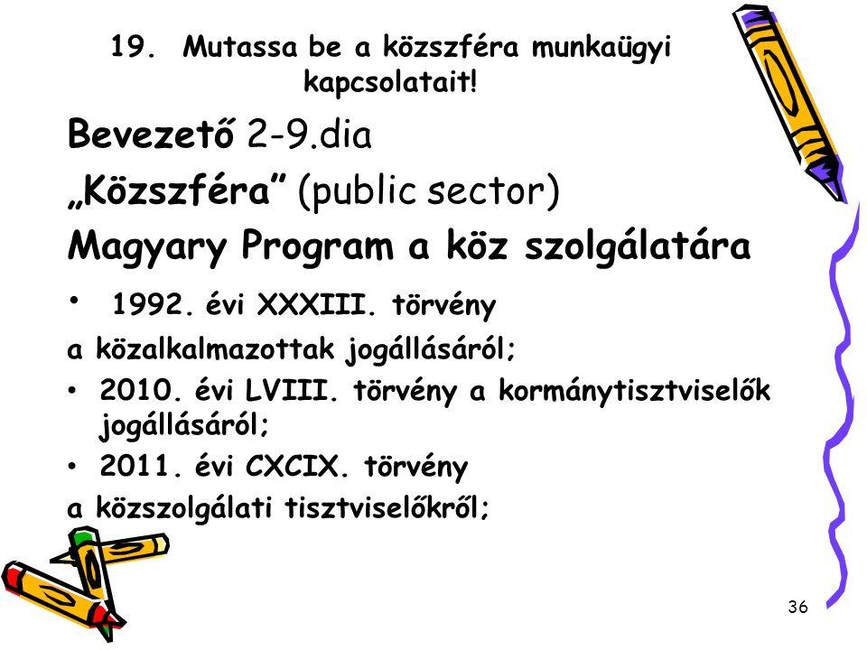 """19. Mutassa be a közszféra munkaügyi kapcsolatait! Bevezető 2-9.dia """"Közszféra"""" (public sector) Magyary Program a köz szolgálatára 1992. évi XXXIII. t"""