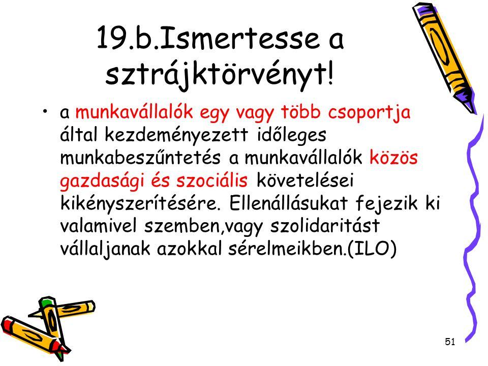 19.b.Ismertesse a sztrájktörvényt! a munkavállalók egy vagy több csoportja által kezdeményezett időleges munkabeszűntetés a munkavállalók közös gazdas