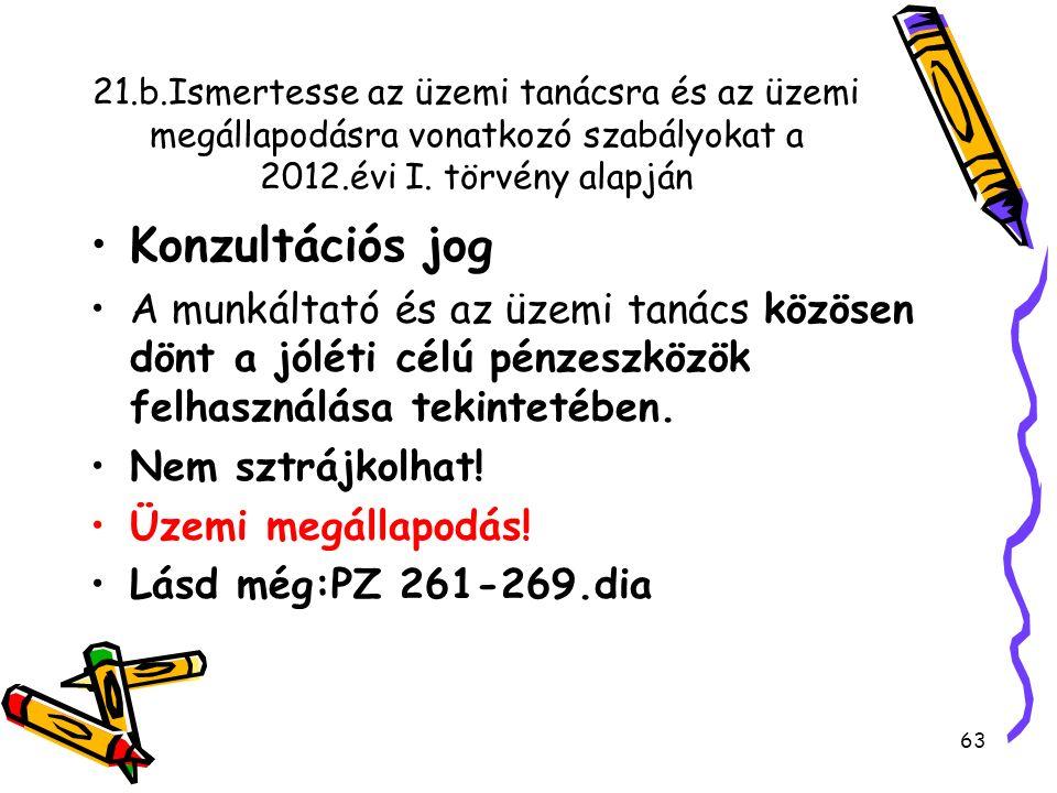 21.b.Ismertesse az üzemi tanácsra és az üzemi megállapodásra vonatkozó szabályokat a 2012.évi I. törvény alapján Konzultációs jog A munkáltató és az ü