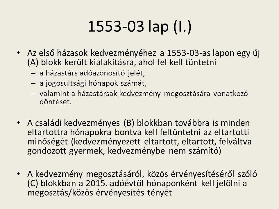 1553-03 lap (I.) Az első házasok kedvezményéhez a 1553-03-as lapon egy új (A) blokk került kialakításra, ahol fel kell tüntetni – a házastárs adóazonosító jelét, – a jogosultsági hónapok számát, – valamint a házastársak kedvezmény megosztására vonatkozó döntését.