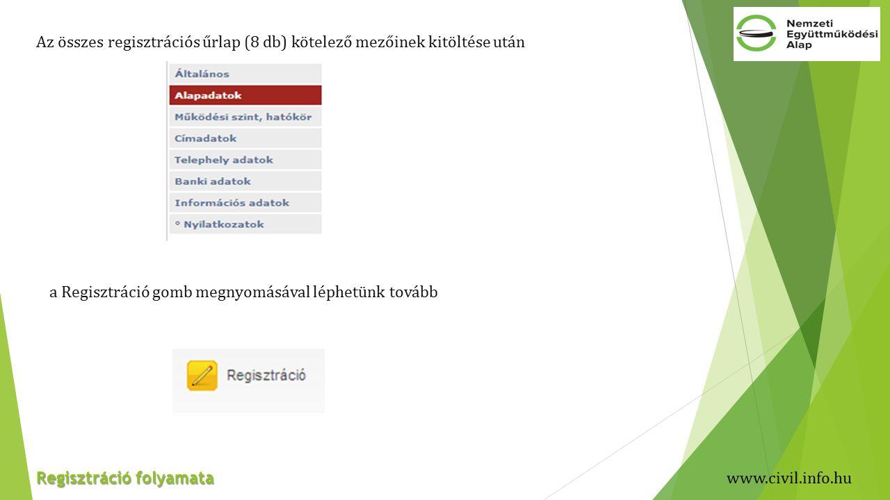 Regisztráció folyamata Az összes regisztrációs űrlap (8 db) kötelező mezőinek kitöltése után a Regisztráció gomb megnyomásával léphetünk tovább www.civil.info.hu