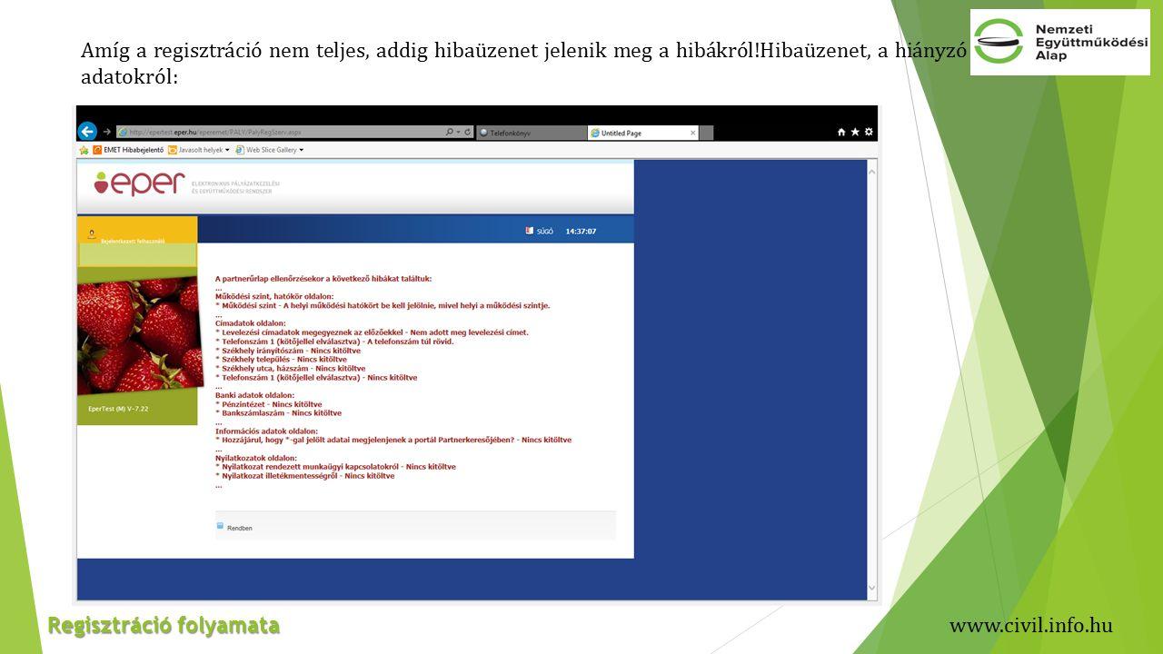 Amíg a regisztráció nem teljes, addig hibaüzenet jelenik meg a hibákról!Hibaüzenet, a hiányzó adatokról: Regisztráció folyamata www.civil.info.hu