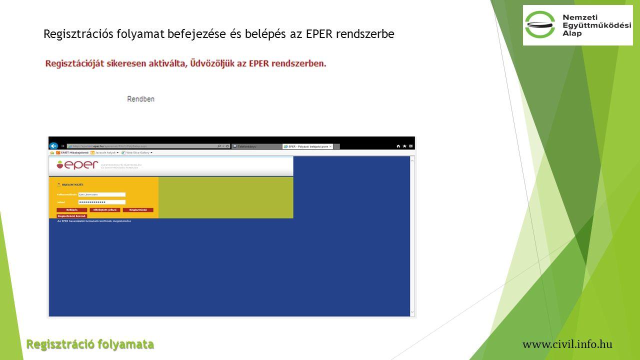 Regisztrációs folyamat befejezése és belépés az EPER rendszerbe Regisztráció folyamata www.civil.info.hu
