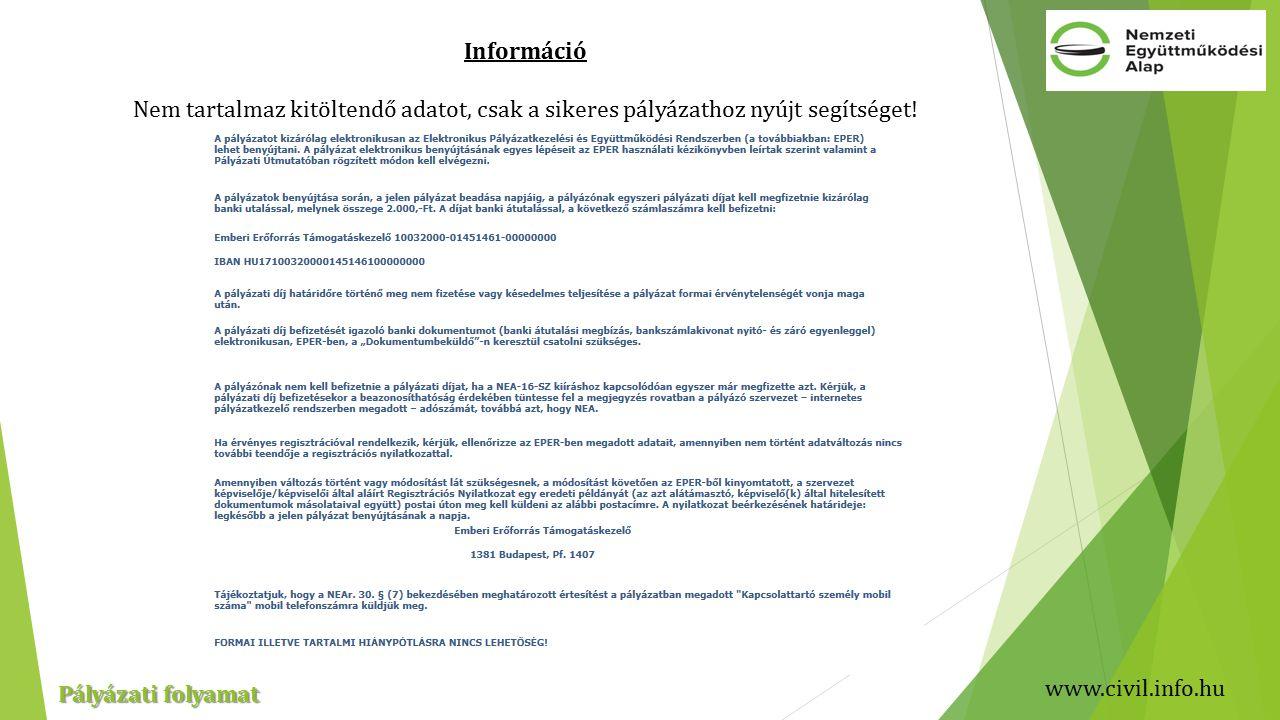 www.civil.info.hu Pályázati folyamat Információ Nem tartalmaz kitöltendő adatot, csak a sikeres pályázathoz nyújt segítséget!