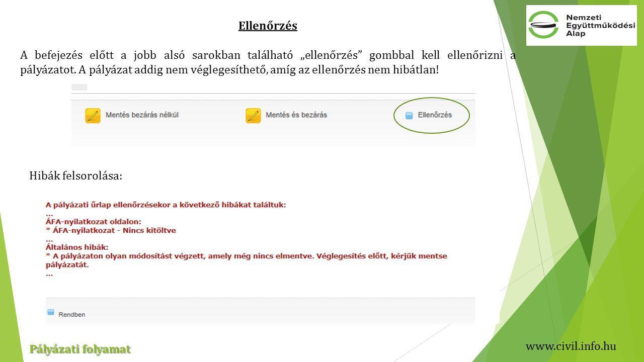 """www.civil.info.hu Pályázati folyamat Ellenőrzés A befejezés előtt a jobb alsó sarokban található """"ellenőrzés gombbal kell ellenőrizni a pályázatot."""